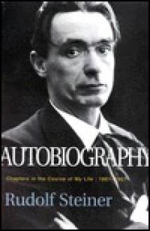 Rudolf Steiner Autobiography: Chapters in the Course of My Life - Rudolf Steiner, Rita Stebbing