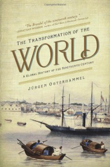 The Transformation of the World: A Global History of the Nineteenth Century - Jeurgen Osterhammel