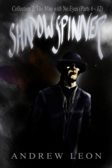 Shadow Spinner: Collection 2: The Man with No Eyes (Parts 6 - 12) - Andrew Leon