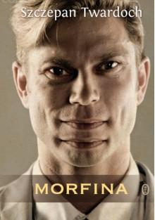Morfina - Szczepan Twardoch