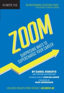 Fortune Zoom: Surprising Ways to Supercharge Your Career - Daniel Roberts,Editors of Fortune Magazine,Marc Andreessen,Leigh Gallagher