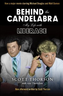 Behind the Candelabra: My Life With Liberace - 'Scott Thorson', 'Alex Thorleifson'