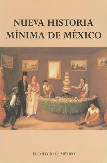 Nueva historia mínima de México - Pablo Escalante Gonzalbo