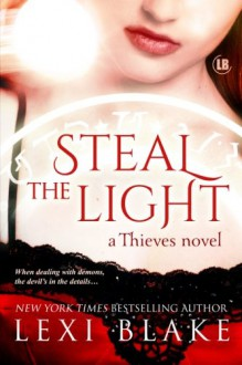 Steal the Light - Lexi Blake
