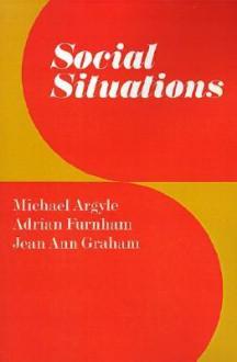 Social Situations - Michael Argyle, Adrian Furnham, Jean Ann Graham