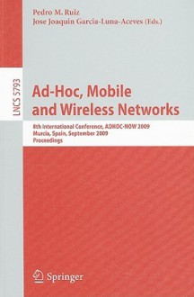Ad-Hoc, Mobile and Wireless Networks - Pedro M. Ruiz, J. J. Garcia-Luna-Aceves