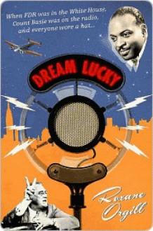Dream Lucky - Roxane Orgill
