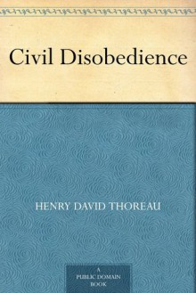 Civil Disobedience - Henry David Thoreau