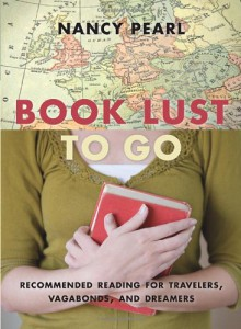 Book Lust To Go: Recommended Reading for Travelers, Vagabonds, and Dreamers - Nancy Pearl