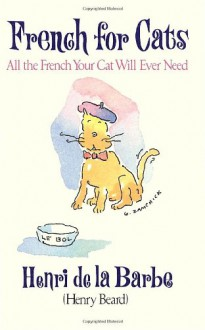 French for Cats: All the French Your Cat Will Ever Need - Henry Beard