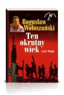 Ten okrutny wiek cz 2 - Bogusław Wołoszański