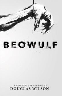 Beowulf: A New Verse Rendering - Douglas Wilson