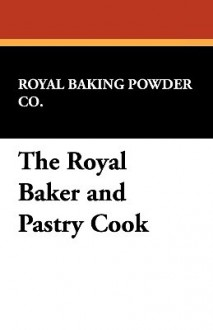 The Royal Baker and Pastry Cook - Royal Baking Powder Co.