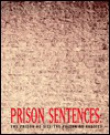 Prison Sentences: The Prison as Site/The Prison as Subject - Richard Tyler, Lucy R. Lippard, T. Gilens