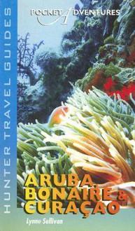 Pocket Adventures Aruba, Bonaire & Curacao (Pocket Adventures) (Pocket Adventures) (Pocket Adventures) - Lynne Sullivan