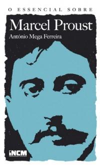 O Essencial sobre Marcel Proust - António Mega Ferreira