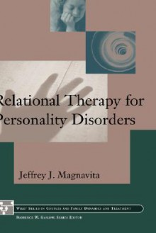 Relational Therapy for Personality Disorders - Jeffrey J. Magnavita