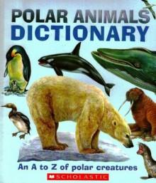 Polar Animals Dictionary: An A to Z of Polar Creatures - Clint Twist