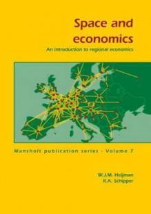 Space and Economics: An Introduction to Regional Economics - W. J. M. Heijman, R. A. Schipper