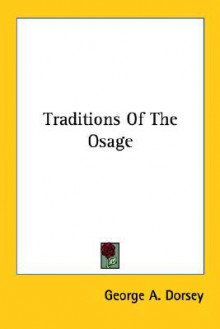 Traditions of the Osage - George A. Dorsey