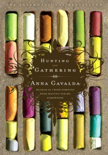 Hunting and Gathering - Anna Gavalda, Alison Anderson