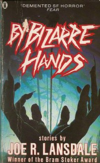 By Bizarre Hands - Lewis Shiner,Joe R. Lansdale