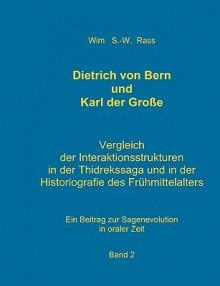 Dietrich Von Bern Und Karl Der Groe Bd. 2 - Wim S.-W. Rass