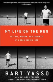 My Life On the Run: The Wit, Wisdom, and Insights of a Road Racing Icon - Bart Yasso, Kathleen Parrish