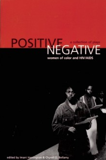 Positive/Negative: Women of Color and HIV/AIDS: A Collection of Plays - Imani Harrington, Evelyn C. White, Imani Harrington