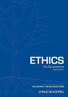 Ethics: The Big Questions (Philosophy: The Big Questions) - James P. Sterba