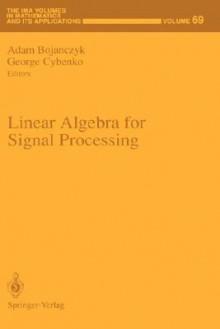 Linear Algebra for Signal Processing - Bojanczyk, Adam Bojanczyk, George Cybenko
