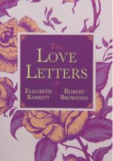 The Love Letters of Elizabeth Barrett and Robert Browning - Elizabeth Barrett Browning, Robert Browning