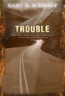 Trouble - Gary D. Schmidt