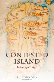 Contested Island: Ireland 1460-1630 - S.J. Connolly