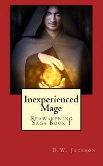 Inexperienced Mage (Reawakening Saga) (Volume 1) - D.W. Jackson