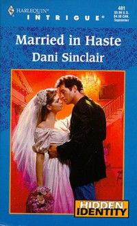 Mills & Boon : Married In Haste (Hidden Identity) - Dani Sinclair