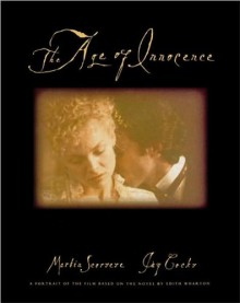 The Age of Innocence: A Portrait of the Film Based on the Novel by Edith Wharton - Martin Scorsese,Jay Cocks