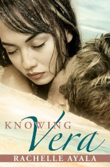 Knowing Vera (Chance For Love, #3) - Rachelle Ayala