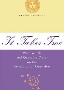 It Takes Two: Wise Words and Quotable Quips on the Attraction of Opposites - Frank Sennett