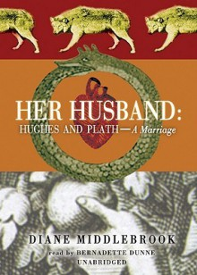 Her Husband: Hughes and Plath: Portrait of a Marriage - Diane Wood Middlebrook, Bernadette Dunne, Johanna Ward