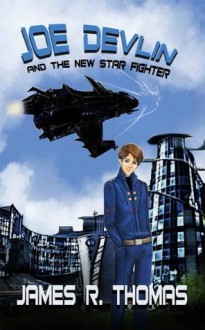 Joe Devlin: And The New Star Fighter (Space Academy Series) - James R. Thomas
