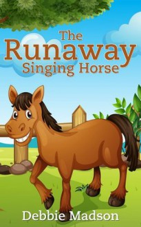 The Runaway Singing Horse- Children's Picture Book - Debbie Madson