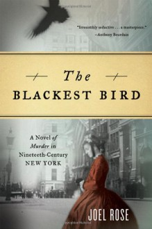 The Blackest Bird: A Novel of Murder in Nineteenth-Century New York - Joel Rose