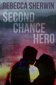 Second Chance Hero - Rebecca Sherwin