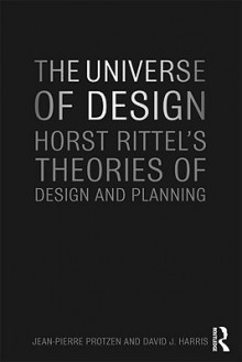 The Universe of Design: Horst Rittel's Theories of Design and Planning - Jean-Pierre Protzen, David J. Harris