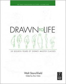 Drawn to Life: 20 Golden Years of Disney Master Classes: Volume 1: The Walt Stanchfield Lectures - Walt Stanchfield, Don Hahn