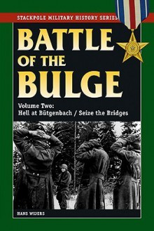 Battle of the Bulge, Volume Two: Hell at Butgenbach/Sieze the Bridges - Hans Wijers