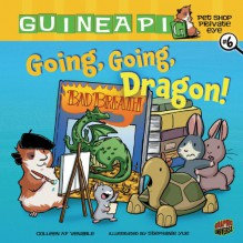 Going, Going, Dragon! (Guinea Pig Pet Shop Private Eye: #6) - Colleen A.F. Venable,Stephanie Yue