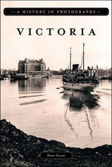 Victoria, a History in Photographs - Peter Grant