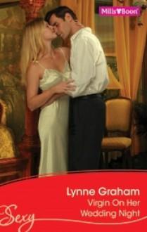 Virgin On Her Wedding Night (Mills & Boon Sexy, #610) - Lynne Graham